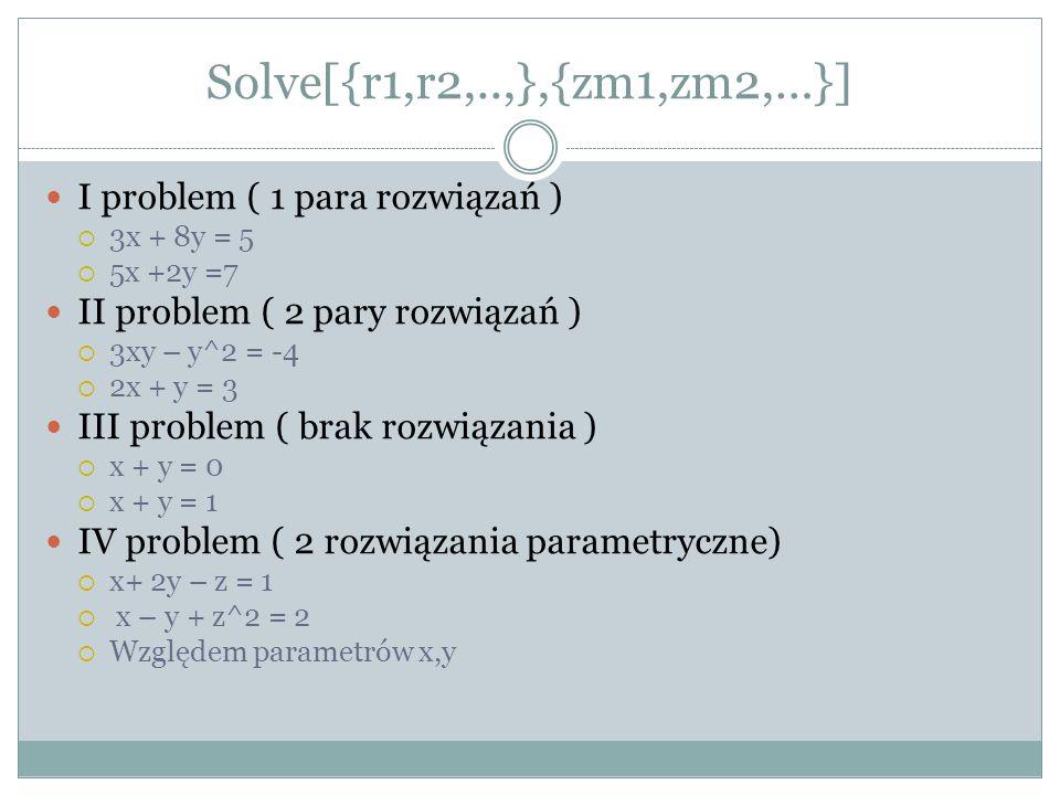 Solve[{r1,r2,..,},{zm1,zm2,…}] I problem ( 1 para rozwiązań )